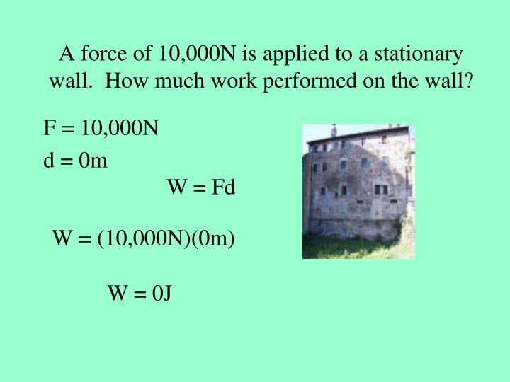 A force of 10,000N is applied to a stationary wall.  How much work performed on the wall?