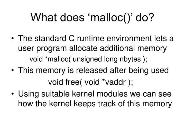 What does 'malloc()' do?