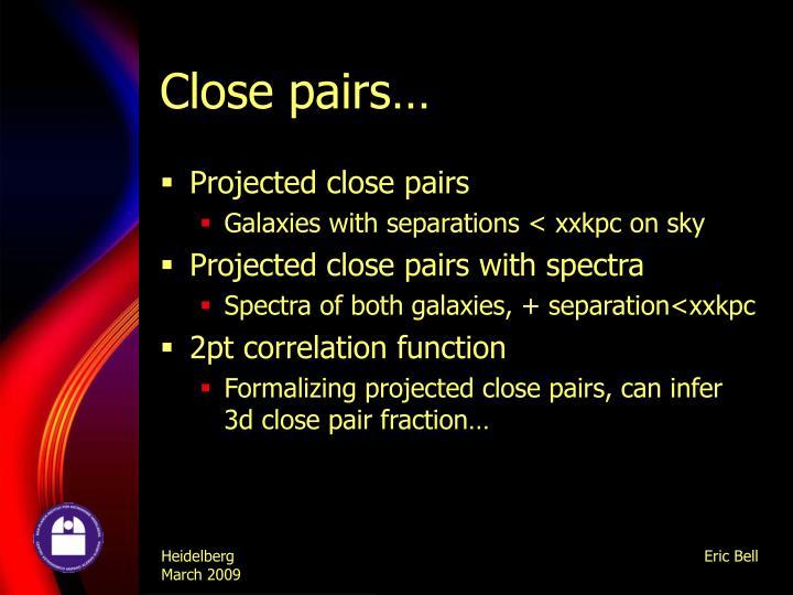 Close pairs…