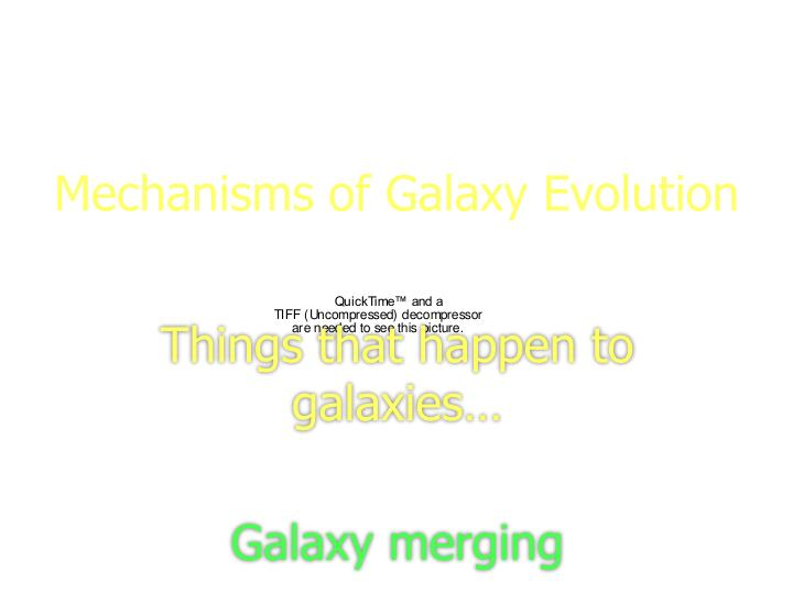 Mechanisms of galaxy evolution