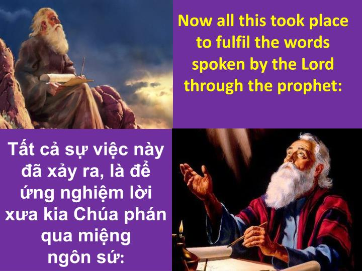 Now all this took place to fulfil the words spoken by the Lord through the prophet: