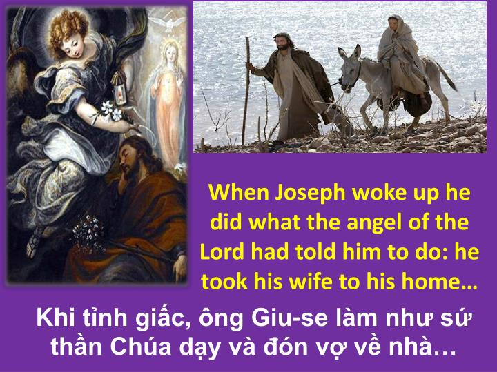 When Joseph woke up he did what the angel of the Lord had told him to do: he took his wife to his