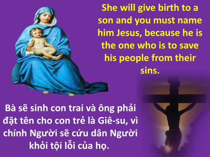 She will give birth to a son and you must name him Jesus, because he is the one who is to save his people from their sins