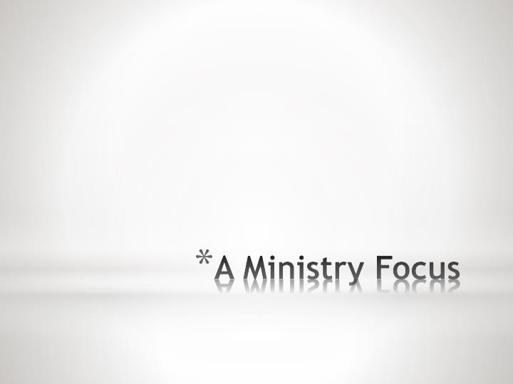 A Ministry Focus
