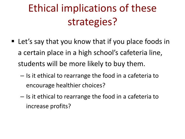 Ethical implications of these strategies?