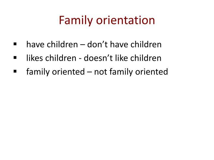 Family orientation