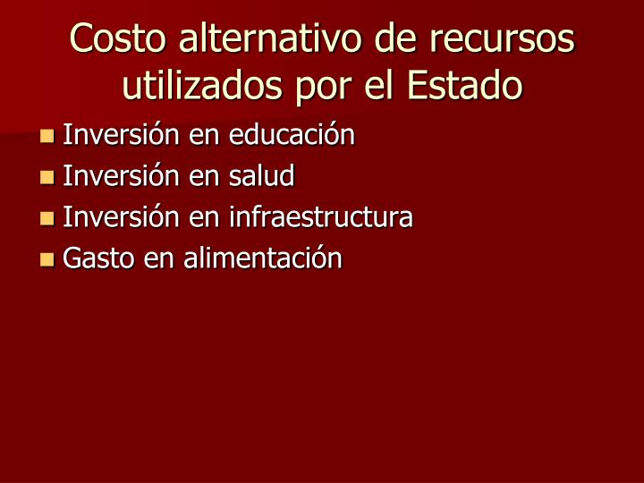 Costo alternativo de recursos utilizados por el Estado
