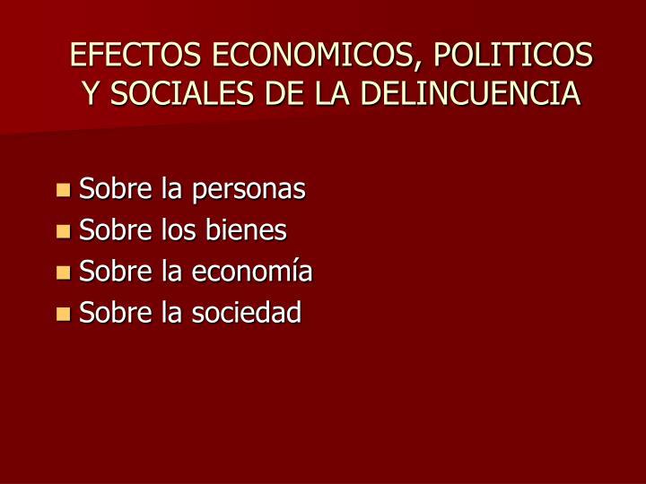 EFECTOS ECONOMICOS, POLITICOS Y SOCIALES DE LA DELINCUENCIA