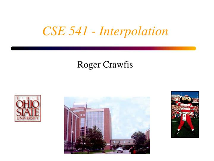 Cse 541 interpolation