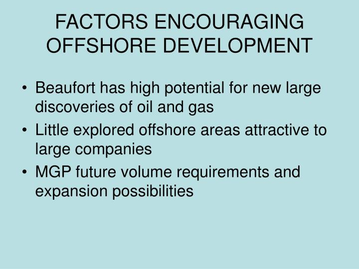 FACTORS ENCOURAGING OFFSHORE DEVELOPMENT