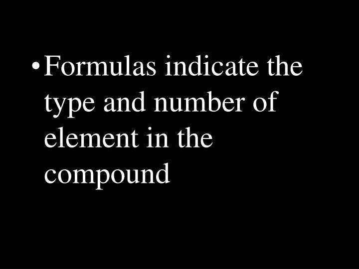 Formulas indicate the type and number of element in the compound