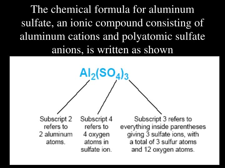 The chemical formula for aluminum sulfate, an ionic compound consisting of aluminum cations and polyatomic sulfate anions, is written as shown