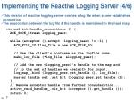 implementing the reactive logging server 4 6