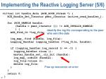 implementing the reactive logging server 5 6
