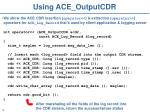 using ace outputcdr
