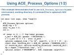 using ace process options 1 2