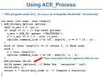 using ace process
