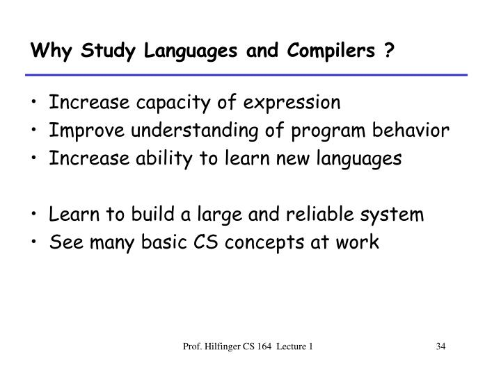 Why Study Languages and Compilers ?