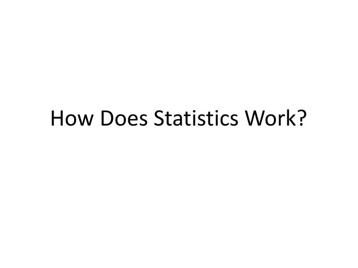 How Does Statistics Work?