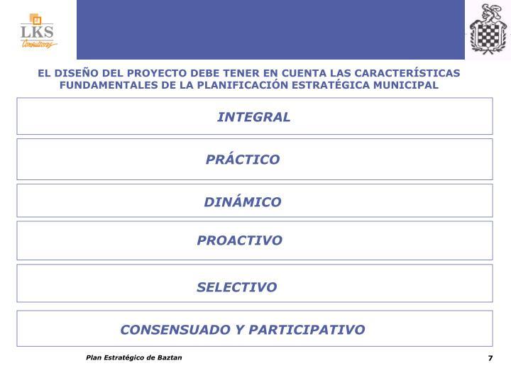 EL DISEÑO DEL PROYECTO DEBE TENER EN CUENTA LAS CARACTERÍSTICAS FUNDAMENTALES DE LA PLANIFICACIÓN ESTRATÉGICA MUNICIPAL