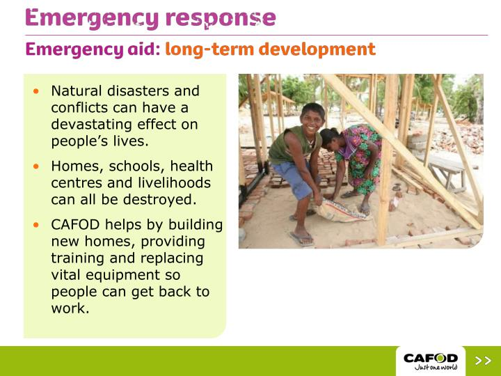 Natural disasters and conflicts can have a devastating effect on people's lives.