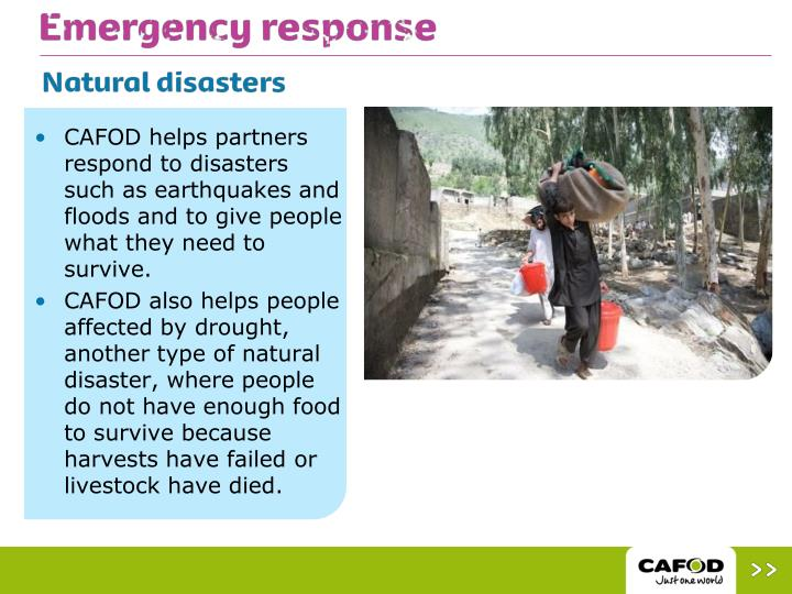 CAFOD helps partners respond to disasters such as earthquakes and floods and to give people what they need to survive.