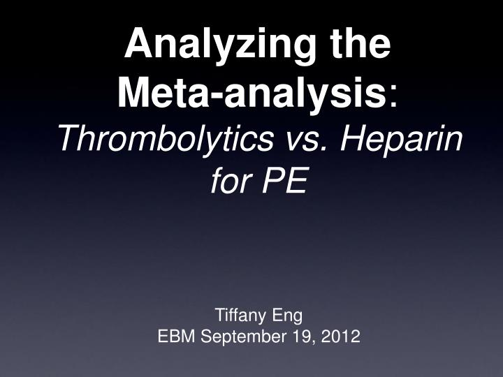 Analyzing the meta analysis thrombolytics vs heparin for pe