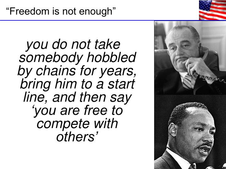 you do not take somebody hobbled by chains for years, bring him to a start line, and then say     'you are free to compete with others'