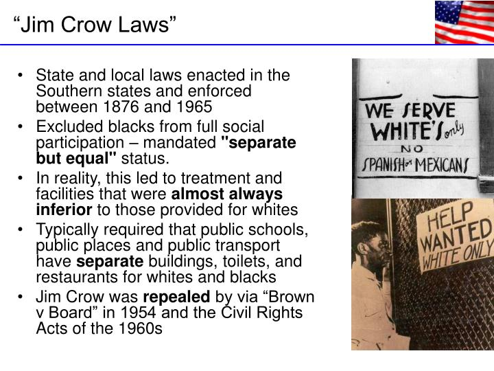 State and local laws enacted in the Southern states and enforced between 1876 and 1965