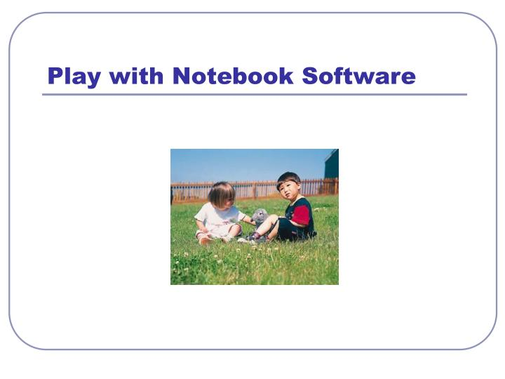 Play with Notebook Software