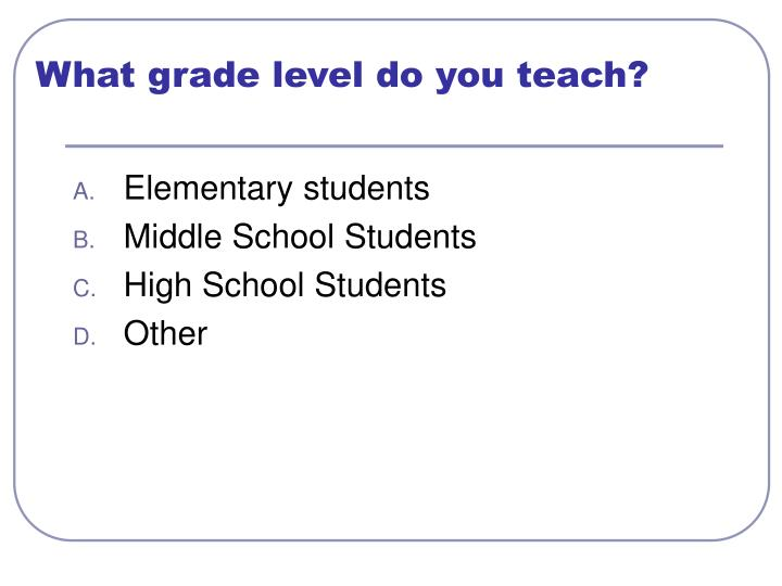What grade level do you teach?