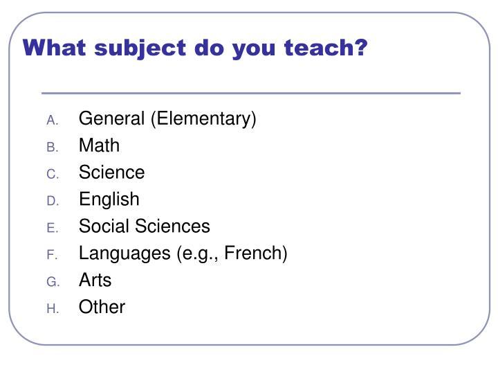What subject do you teach?
