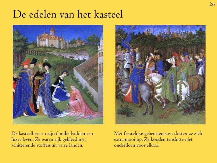 De kasteelheer en zijn familie hadden een luxer leven. Ze waren rijk gekleed met schitterende stoffen uit verre landen.