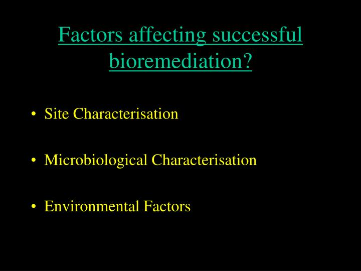 Factors affecting successful bioremediation?