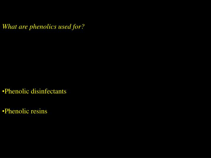 What are phenolics used for?