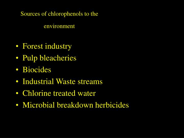 Sources of chlorophenols to the environment