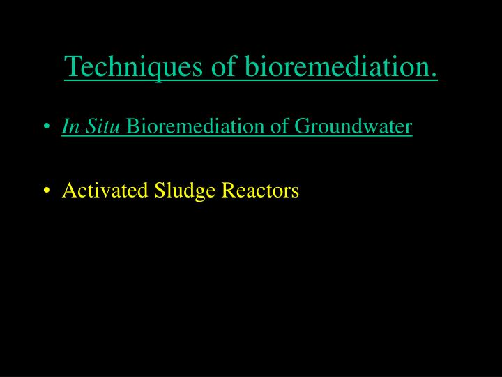 Techniques of bioremediation.