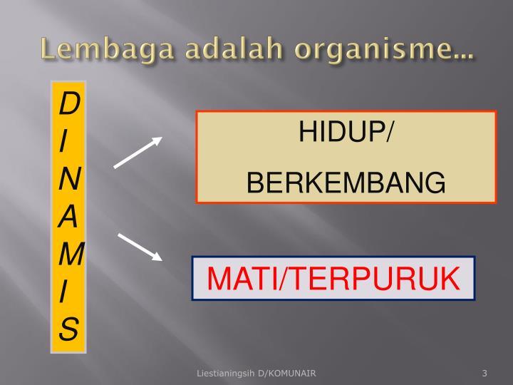 Lembaga adalah organisme...