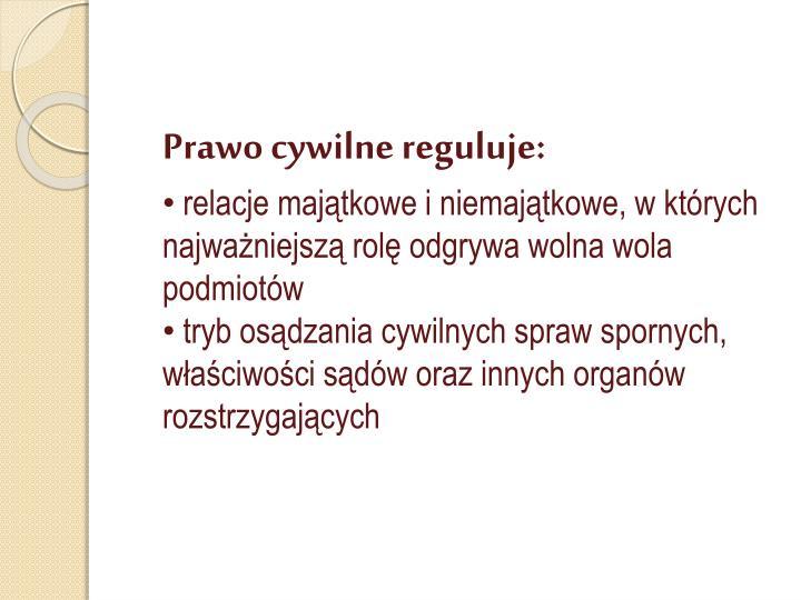 Prawo cywilne reguluje: