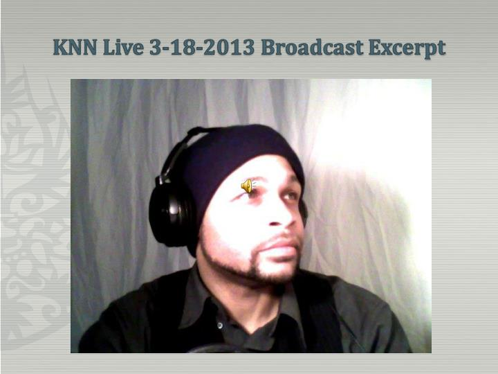 KNN Live 3-18-2013 Broadcast Excerpt