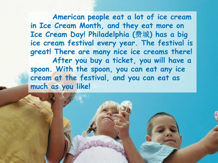 American people eat a lot of ice cream in Ice Cream Month, and they eat more on Ice Cream Day! Philadelphia (