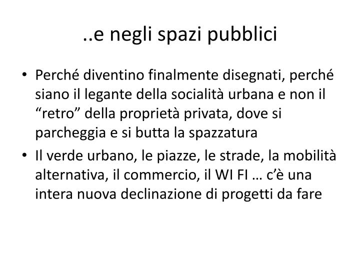 ..e negli spazi pubblici