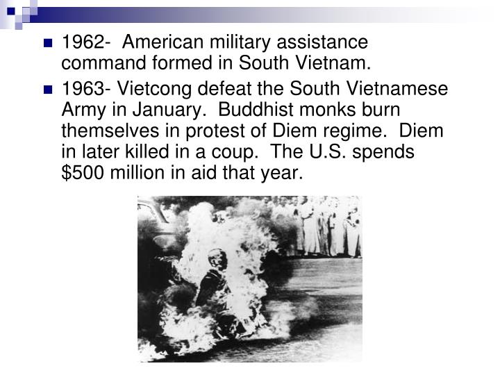 1962-  American military assistance command formed in South Vietnam.