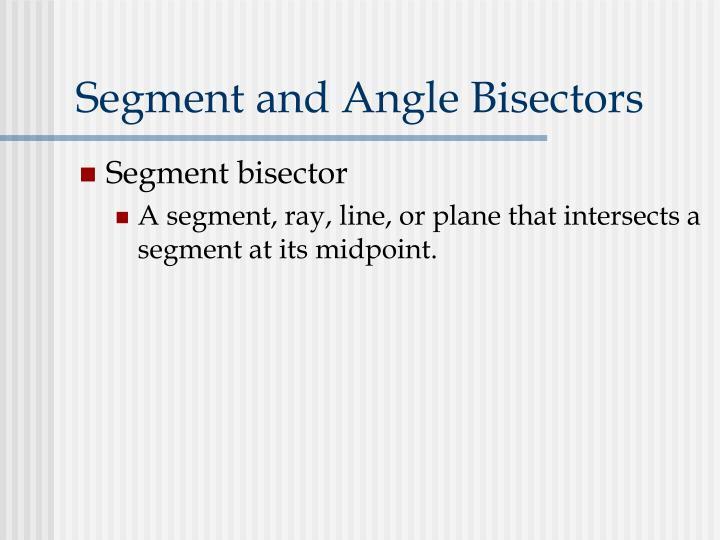 Segment and Angle Bisectors