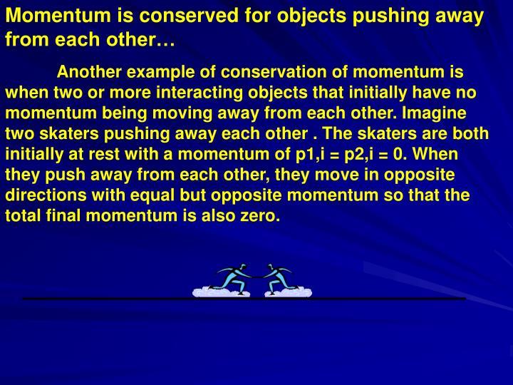 Momentum is conserved for objects pushing away from each other