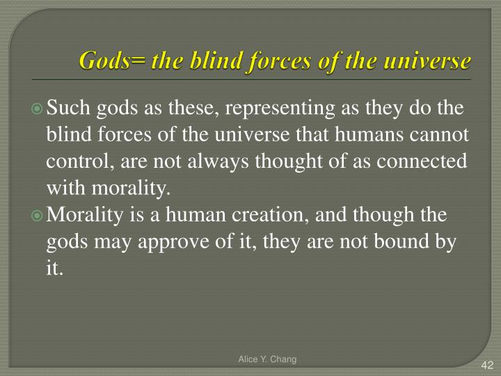 Gods= the blind forces of the universe