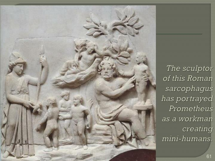 The sculptor of this Roman sarcophagus has portrayed Prometheus as a workman creating mini-humans.