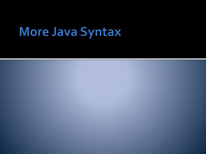 More Java Syntax
