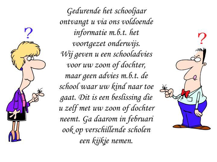 Gedurende het schooljaar ontvangt u via ons voldoende informatie m.b.t. het voortgezet onderwijs.