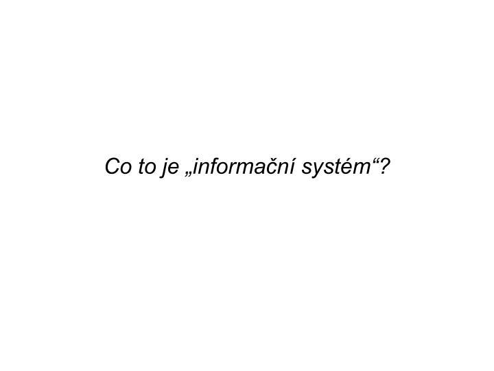 """Co to je """"informační systém""""?"""